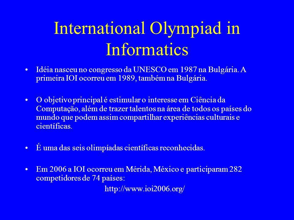 International Olympiad in Informatics Idéia nasceu no congresso da UNESCO em 1987 na Bulgária. A primeira IOI ocorreu em 1989, também na Bulgária. O o