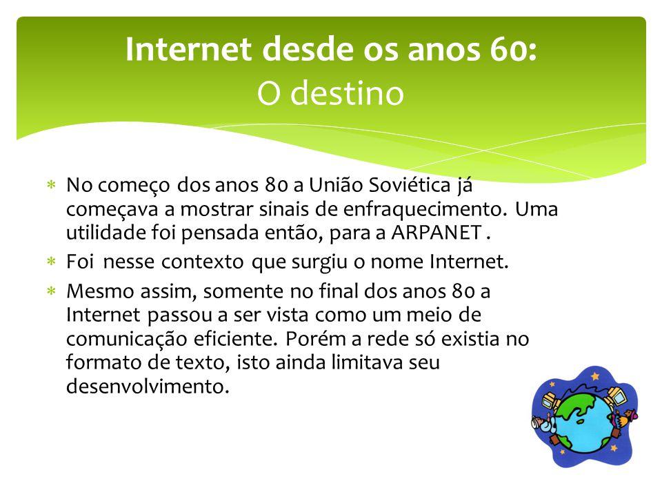  A Internet hoje é uma realidade mundial.