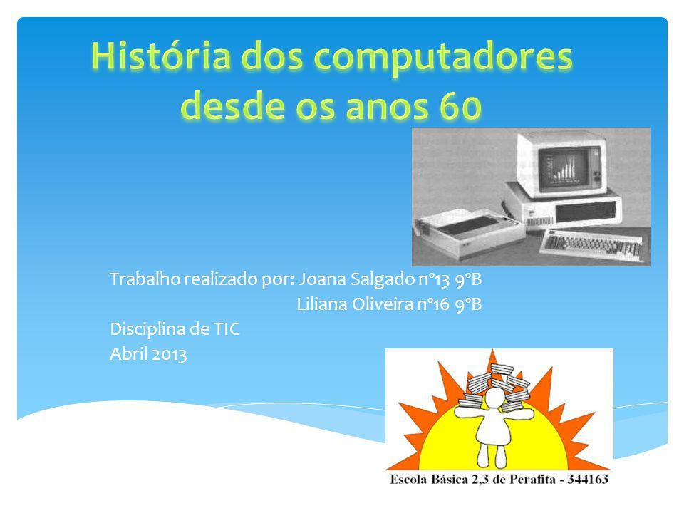 Trabalho realizado por: Joana Salgado nº13 9ºB Liliana Oliveira nº16 9ºB Disciplina de TIC Abril 2013