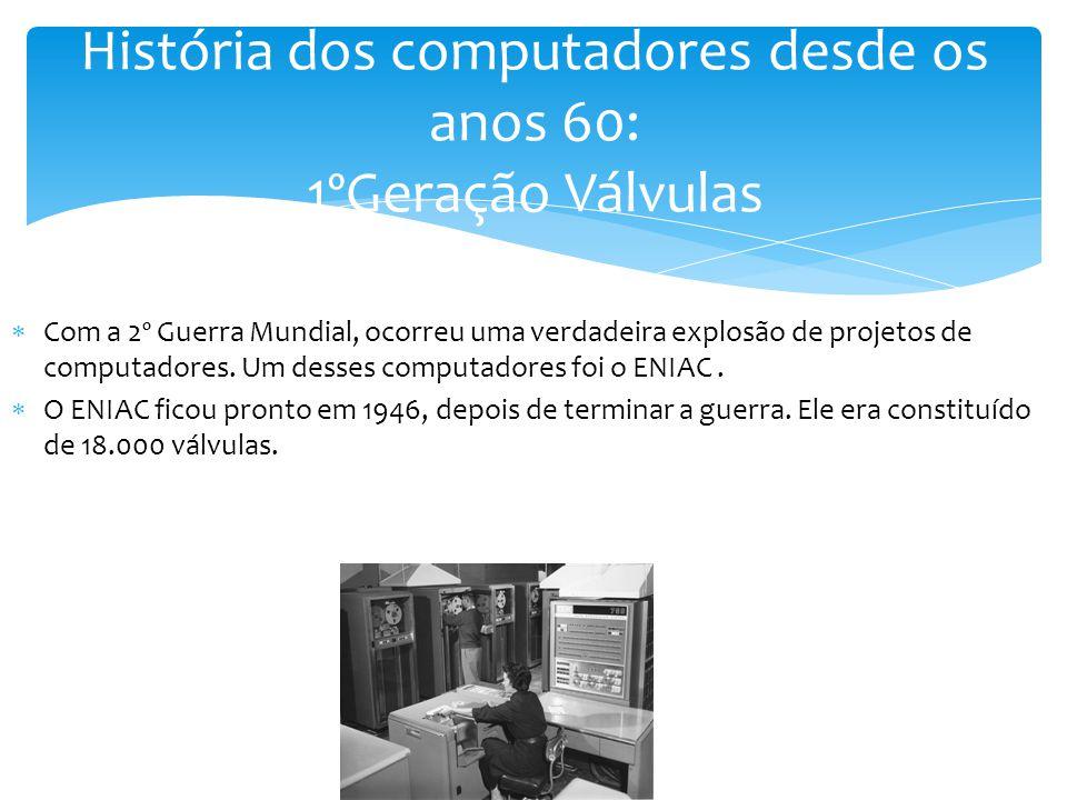  Com a 2º Guerra Mundial, ocorreu uma verdadeira explosão de projetos de computadores. Um desses computadores foi o ENIAC.  O ENIAC ficou pronto em