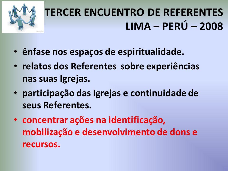 TERCER ENCUENTRO DE REFERENTES LIMA – PERÚ – 2008 ênfase nos espaços de espiritualidade.