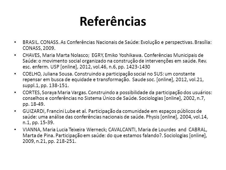 Referências BRASIL. CONASS. As Conferências Nacionais de Saúde: Evolução e perspectivas. Brasília: CONASS, 2009. CHAVES, Maria Marta Nolasco; EGRY, Em