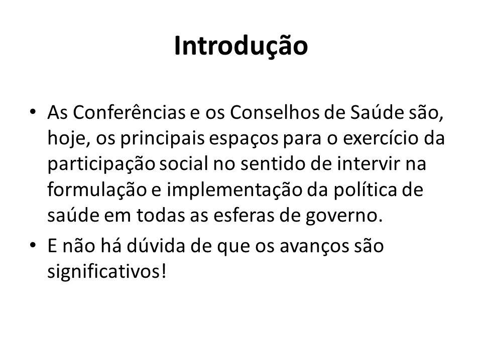 Introdução As Conferências e os Conselhos de Saúde são, hoje, os principais espaços para o exercício da participação social no sentido de intervir na
