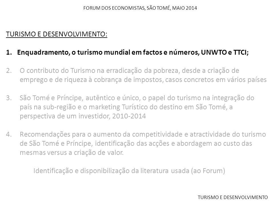 FORUM DOS ECONOMISTAS, SÃO TOMÉ, MAIO 2014 TURISMO E DESENVOLVIMENTO TURISMO E DESENVOLVIMENTO: 1. Enquadramento, o turismo mundial em factos e número