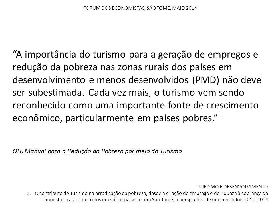 FORUM DOS ECONOMISTAS, SÃO TOMÉ, MAIO 2014 TURISMO E DESENVOLVIMENTO 2. O contributo do Turismo na erradicação da pobreza, desde a criação de emprego