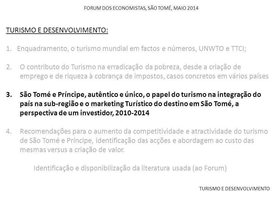 TURISMO E DESENVOLVIMENTO FORUM DOS ECONOMISTAS, SÃO TOMÉ, MAIO 2014 TURISMO E DESENVOLVIMENTO: 1. Enquadramento, o turismo mundial em factos e número
