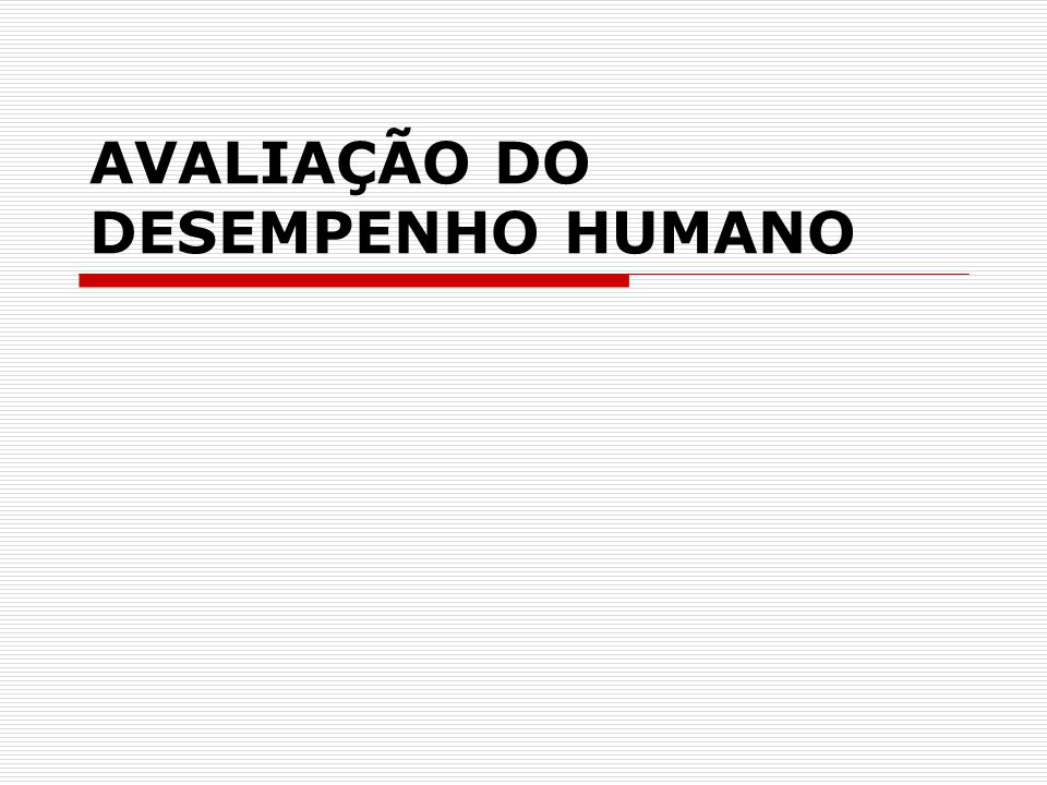 AVALIAÇÃO DO DESEMPENHO HUMANO