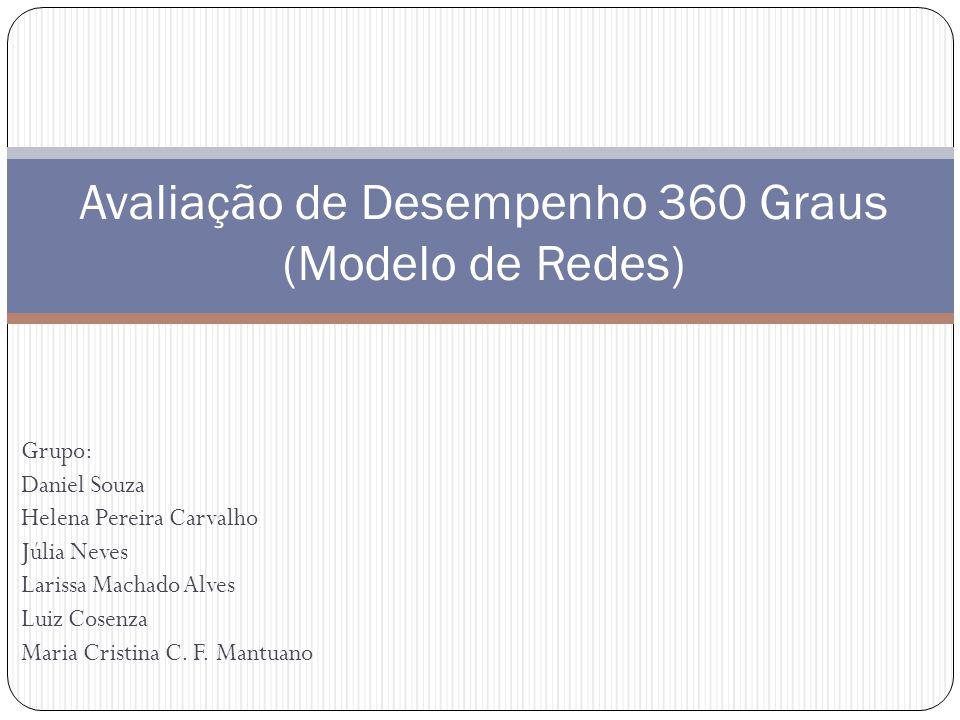 Grupo: Daniel Souza Helena Pereira Carvalho Júlia Neves Larissa Machado Alves Luiz Cosenza Maria Cristina C. F. Mantuano Avaliação de Desempenho 360 G