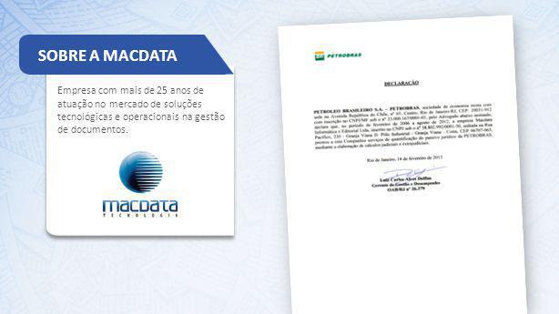 Empresa com mais de 25 anos de atuação no mercado de soluções tecnológicas e operacionais na gestão de documentos. SOBRE A MACDATA