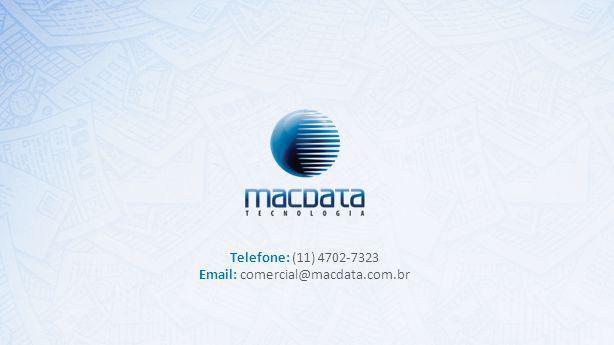 Telefone: (11) 4702-7323 Email: comercial@macdata.com.br