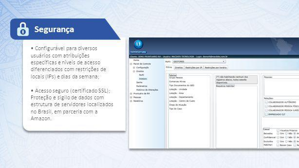 Configurável para diversos usuários com atribuições específicas e níveis de acesso diferenciados com restrições de locais (IPs) e dias da semana; Acesso seguro (certificado SSL); Proteção e sigilo de dados com estrutura de servidores localizados no Brasil, em parceria com a Amazon.