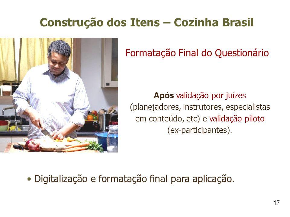 17 Construção dos Itens – Cozinha Brasil Formatação Final do Questionário Após validação por juízes (planejadores, instrutores, especialistas em conte