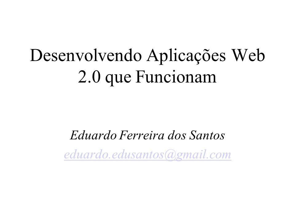 Desenvolvendo Aplicações Web 2.0 que Funcionam Eduardo Ferreira dos Santos eduardo.edusantos@gmail.com