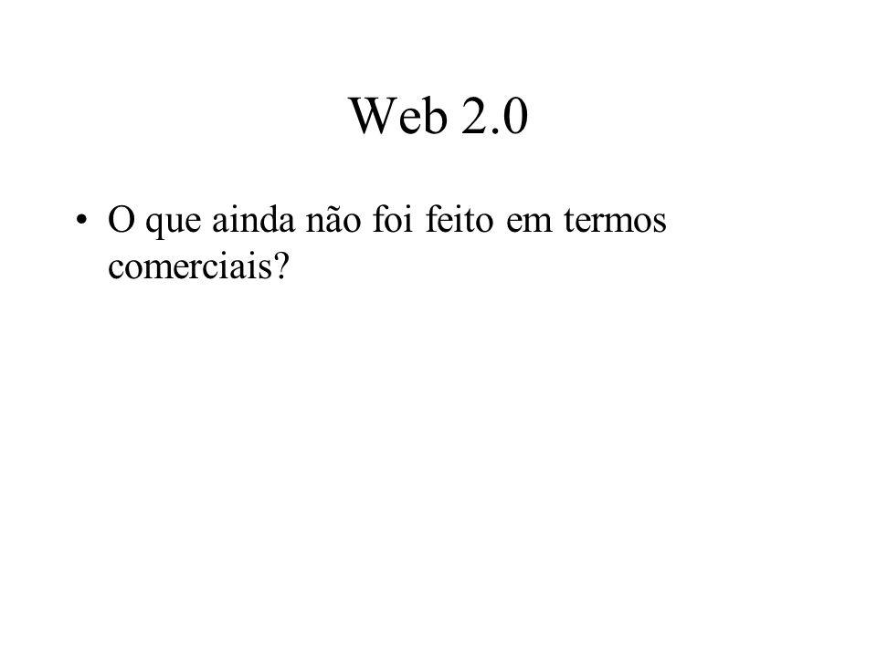 Web 2.0 O que ainda não foi feito em termos comerciais