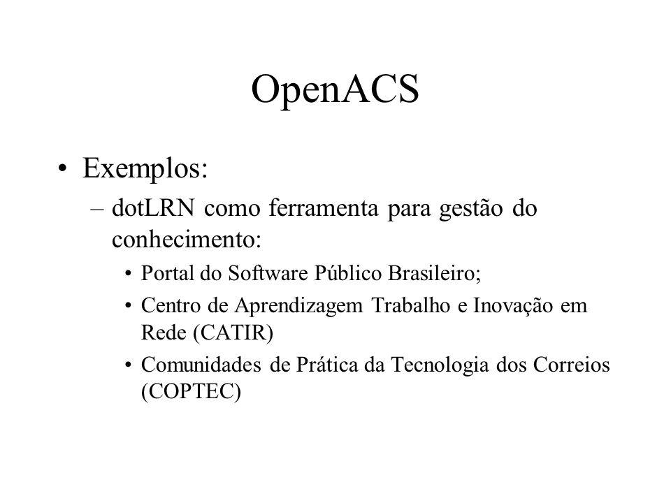 Exemplos: –dotLRN como ferramenta para gestão do conhecimento: Portal do Software Público Brasileiro; Centro de Aprendizagem Trabalho e Inovação em Rede (CATIR) Comunidades de Prática da Tecnologia dos Correios (COPTEC) OpenACS