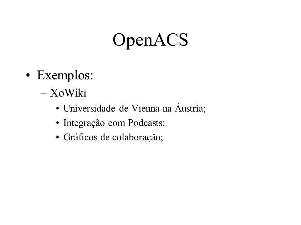 Exemplos: –XoWiki Universidade de Vienna na Áustria; Integração com Podcasts; Gráficos de colaboração; OpenACS