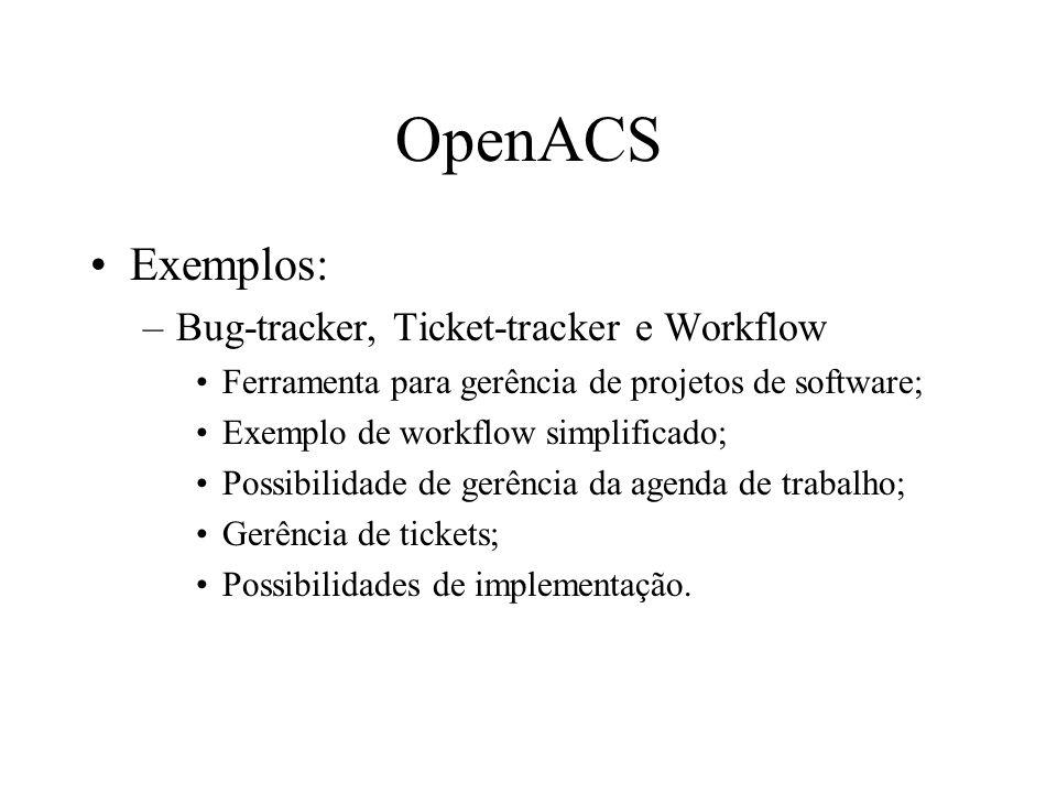 Exemplos: –Bug-tracker, Ticket-tracker e Workflow Ferramenta para gerência de projetos de software; Exemplo de workflow simplificado; Possibilidade de gerência da agenda de trabalho; Gerência de tickets; Possibilidades de implementação.