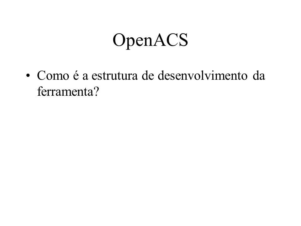 OpenACS Como é a estrutura de desenvolvimento da ferramenta
