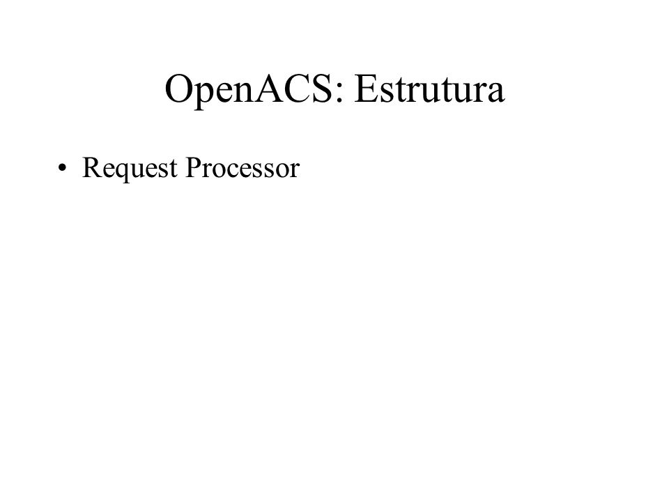 OpenACS: Estrutura Request Processor