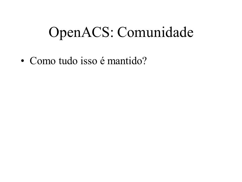 OpenACS: Comunidade Como tudo isso é mantido