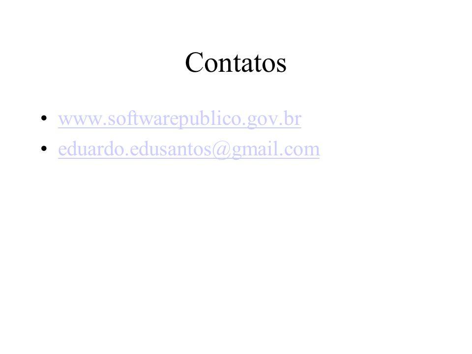 Contatos www.softwarepublico.gov.br eduardo.edusantos@gmail.com