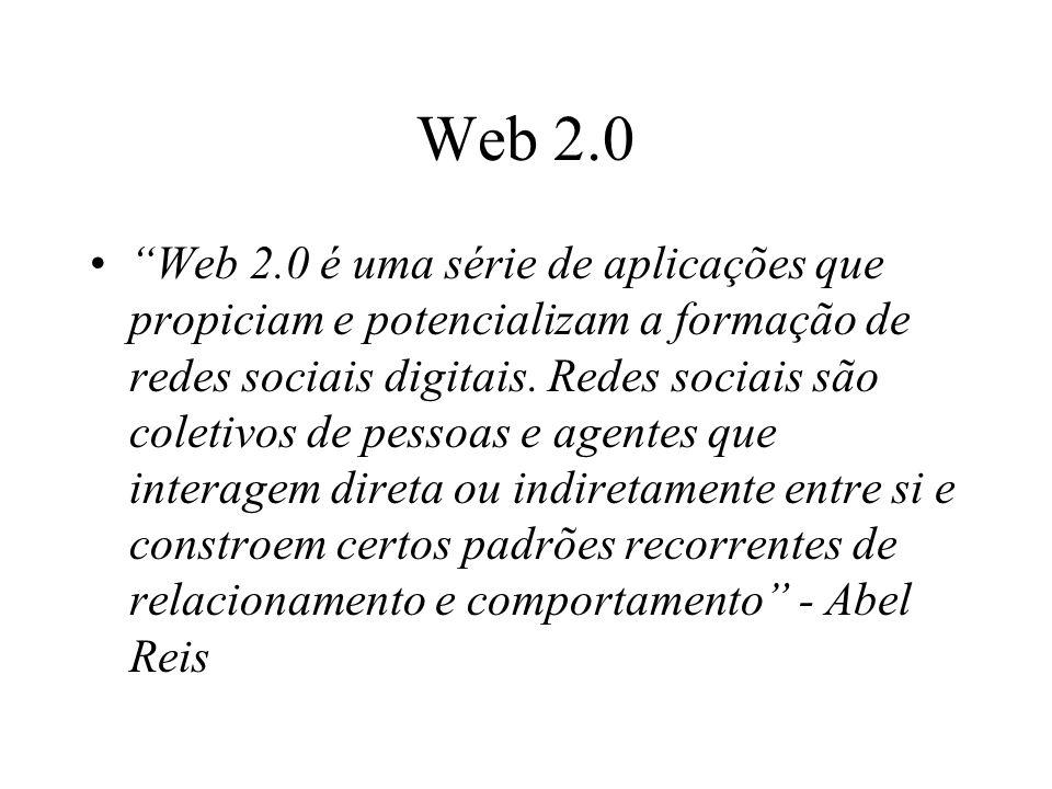 Web 2.0 Web 2.0 é uma série de aplicações que propiciam e potencializam a formação de redes sociais digitais.