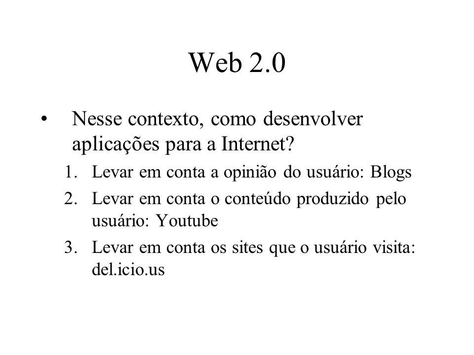 Aplicações Web 2.0 Construindo um modelo de negócios para o seu serviço de Internet: –O que ele faz.