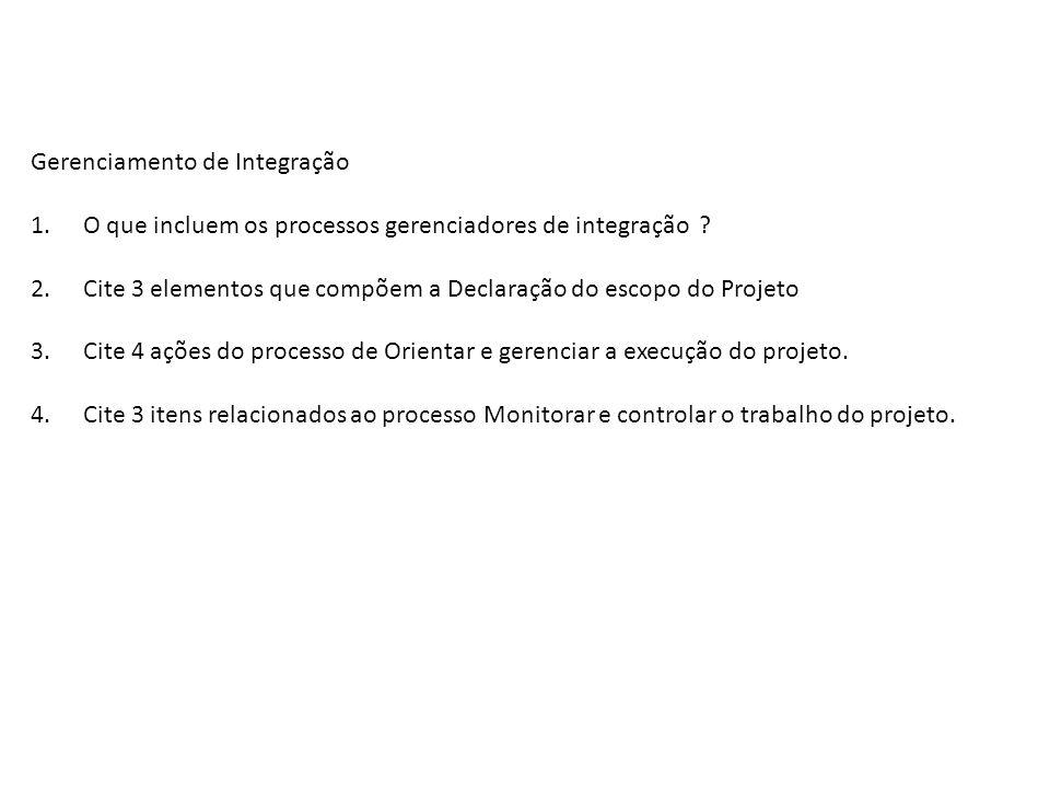Gerenciamento de Integração 1.O que incluem os processos gerenciadores de integração ? 2.Cite 3 elementos que compõem a Declaração do escopo do Projet