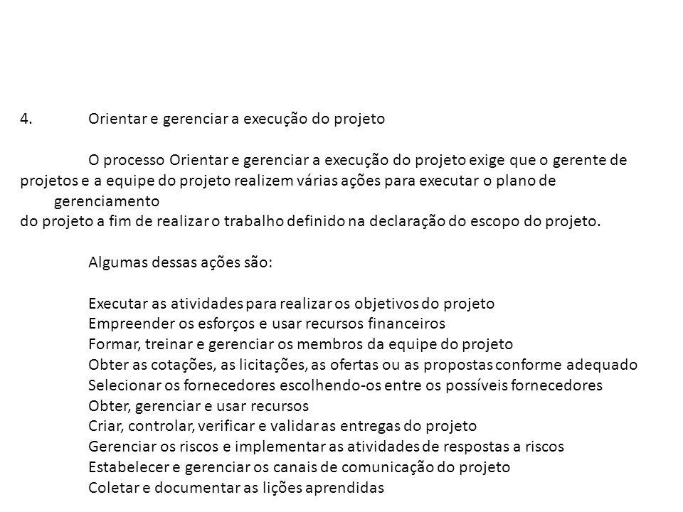4.Orientar e gerenciar a execução do projeto O processo Orientar e gerenciar a execução do projeto exige que o gerente de projetos e a equipe do proje