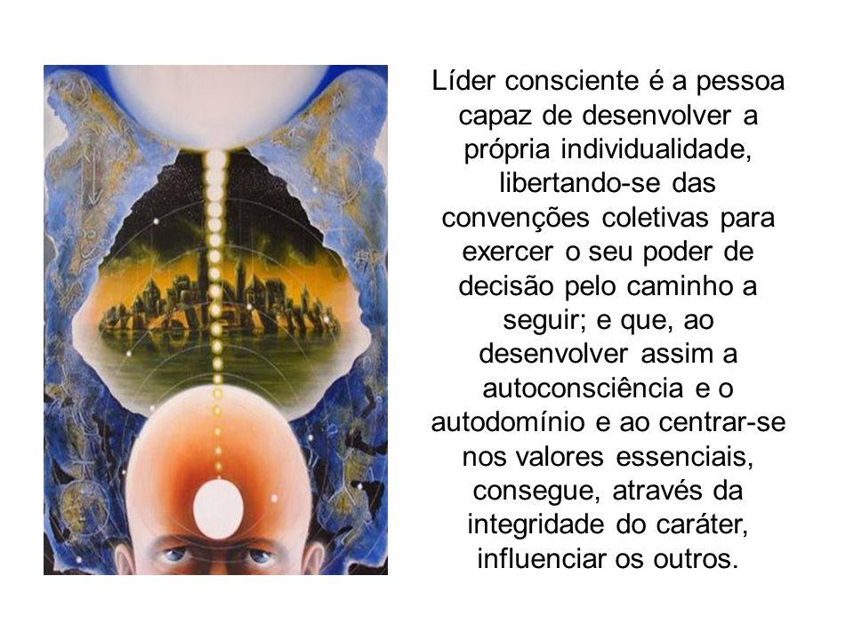 Líder consciente é a pessoa capaz de desenvolver a própria individualidade, libertando-se das convenções coletivas para exercer o seu poder de decisão