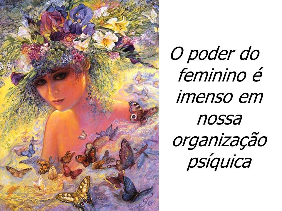 O poder do feminino é imenso em nossa organização psíquica