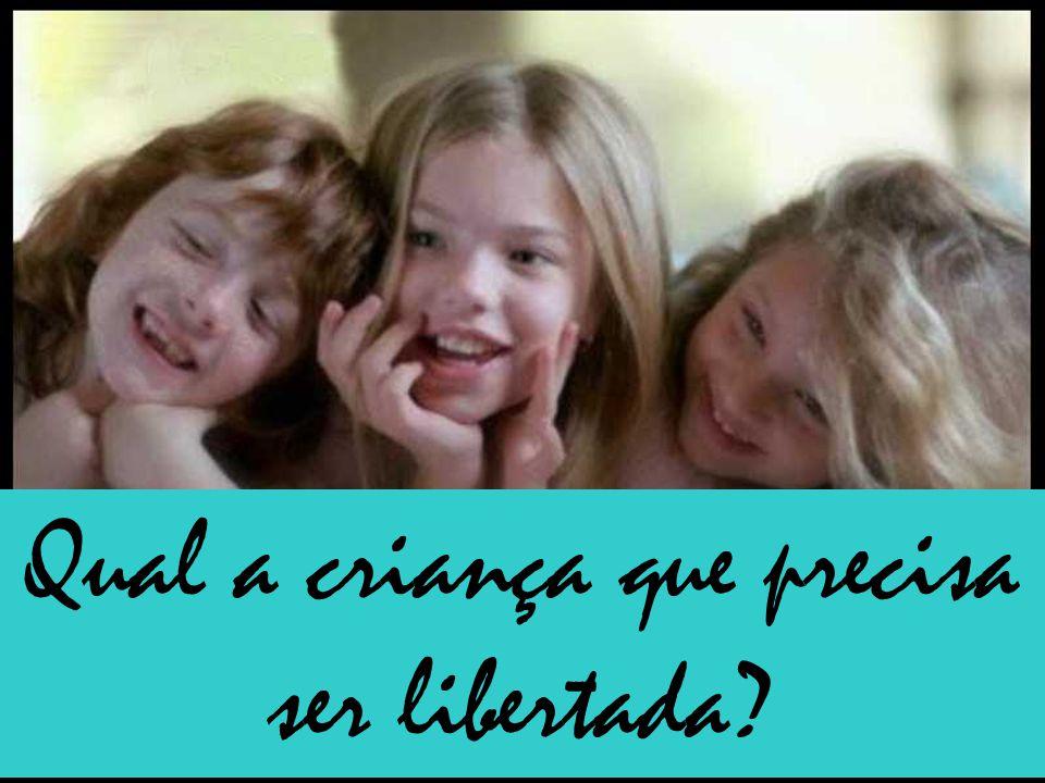 Qual a criança que precisa ser libertada?