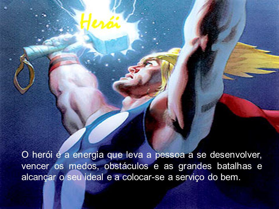 O herói é a energia que leva a pessoa a se desenvolver, vencer os medos, obstáculos e as grandes batalhas e alcançar o seu ideal e a colocar-se a serv
