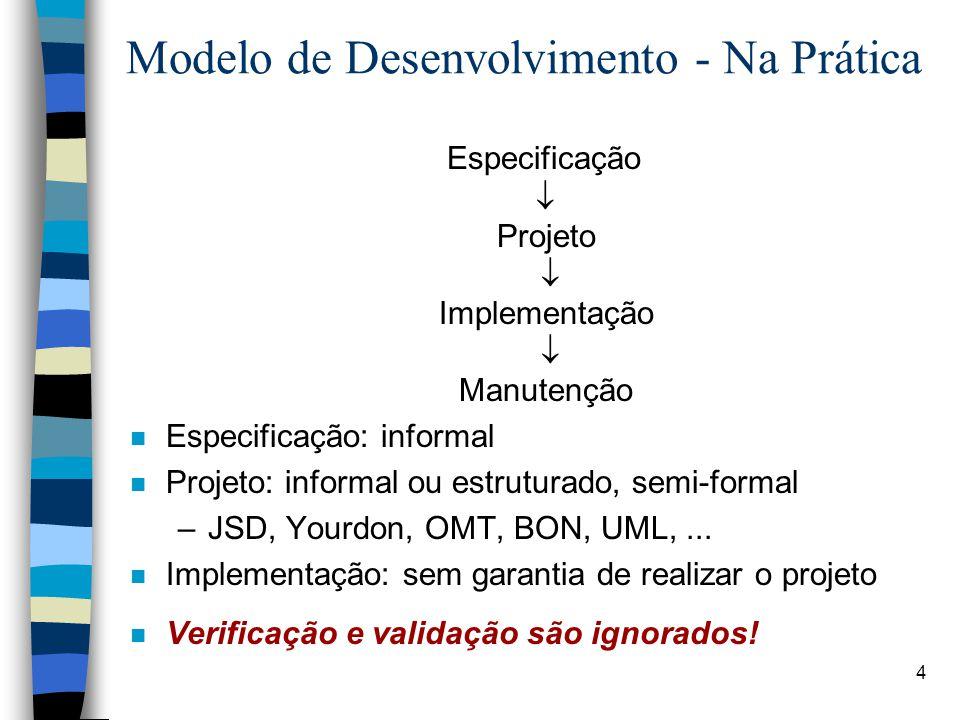 4 Modelo de Desenvolvimento - Na Prática Especificação  Projeto  Implementação  Manutenção n Especificação: informal n Projeto: informal ou estrutu