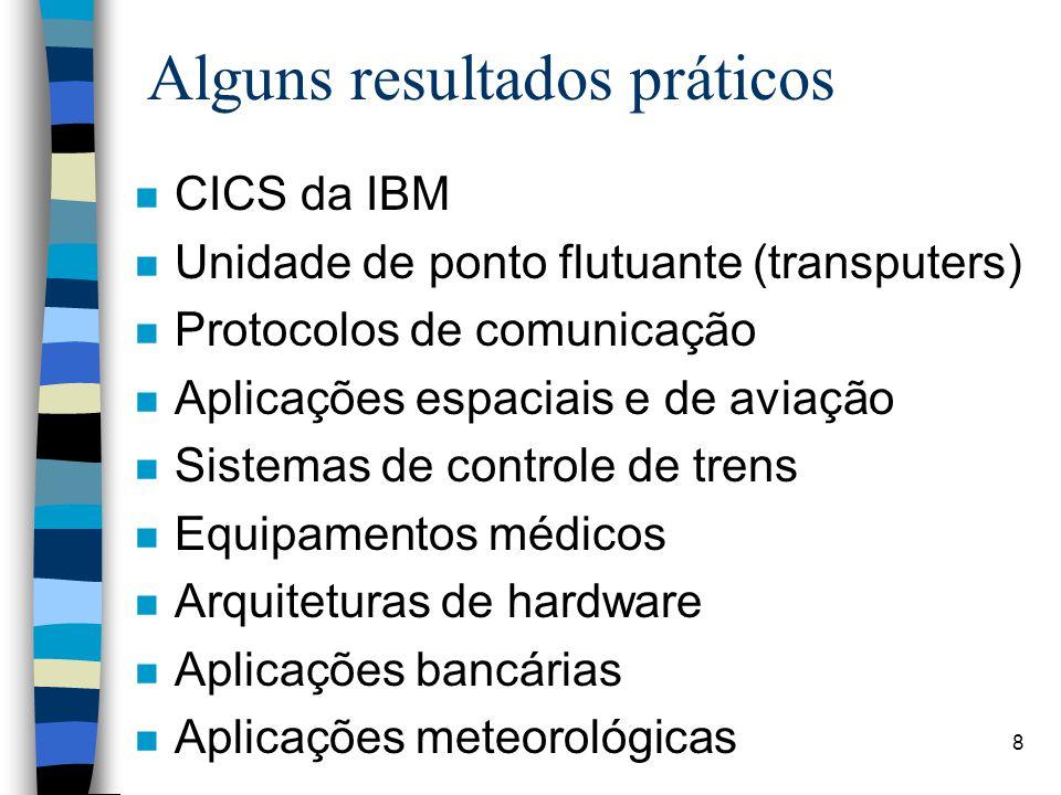 8 Alguns resultados práticos n CICS da IBM n Unidade de ponto flutuante (transputers) n Protocolos de comunicação n Aplicações espaciais e de aviação