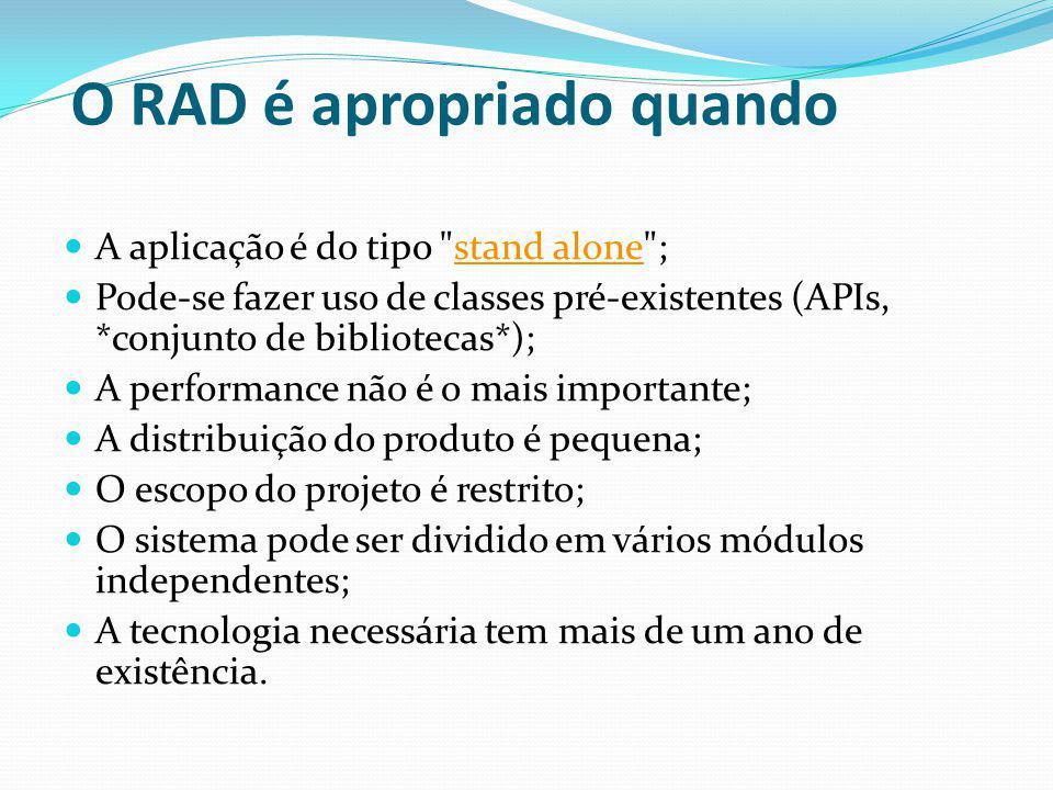 O RAD é apropriado quando A aplicação é do tipo