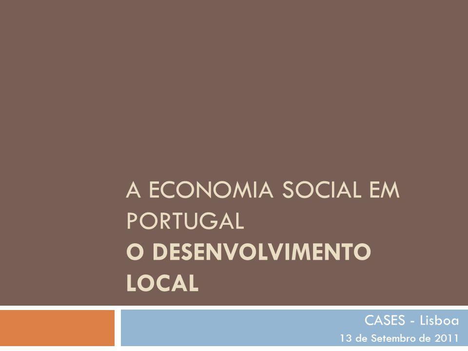 A ECONOMIA SOCIAL EM PORTUGAL O DESENVOLVIMENTO LOCAL CASES - Lisboa 13 de Setembro de 2011