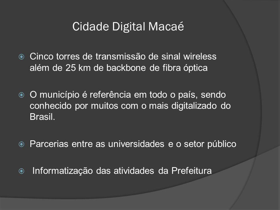 Cidade Digital Macaé  Cinco torres de transmissão de sinal wireless além de 25 km de backbone de fibra óptica  O município é referência em todo o país, sendo conhecido por muitos com o mais digitalizado do Brasil.