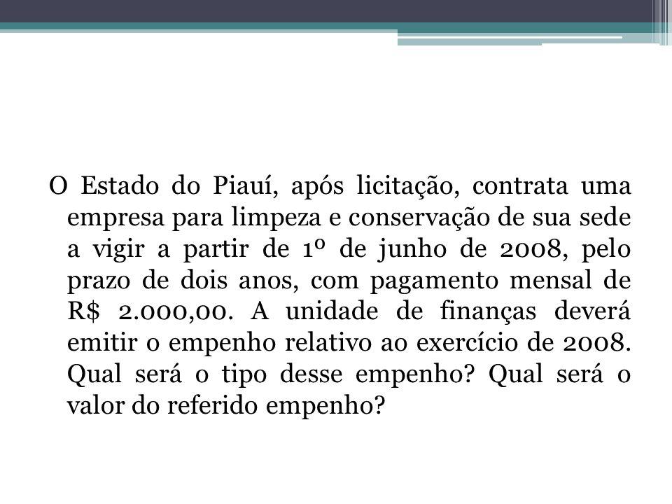 O Estado do Piauí, após licitação, contrata uma empresa para limpeza e conservação de sua sede a vigir a partir de 1º de junho de 2008, pelo prazo de