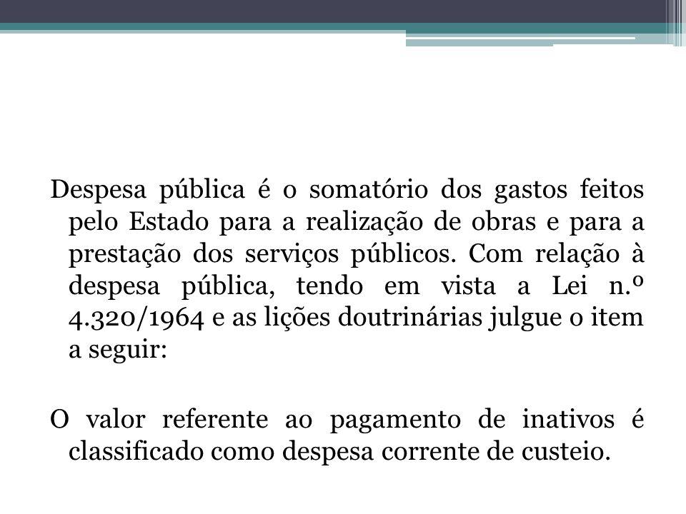 Despesa pública é o somatório dos gastos feitos pelo Estado para a realização de obras e para a prestação dos serviços públicos. Com relação à despesa