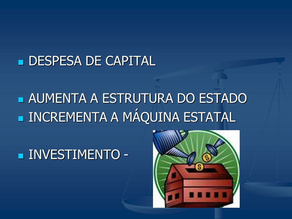 DESPESA DE CAPITAL DESPESA DE CAPITAL AUMENTA A ESTRUTURA DO ESTADO AUMENTA A ESTRUTURA DO ESTADO INCREMENTA A MÁQUINA ESTATAL INCREMENTA A MÁQUINA ES