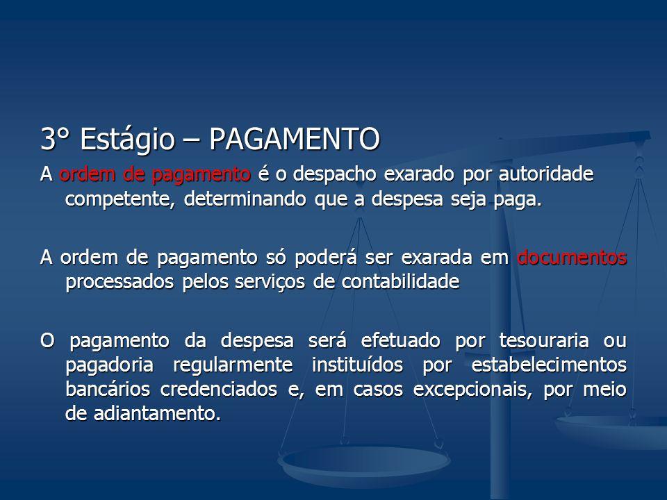 3° Estágio – PAGAMENTO A ordem de pagamento é o despacho exarado por autoridade competente, determinando que a despesa seja paga. A ordem de pagamento