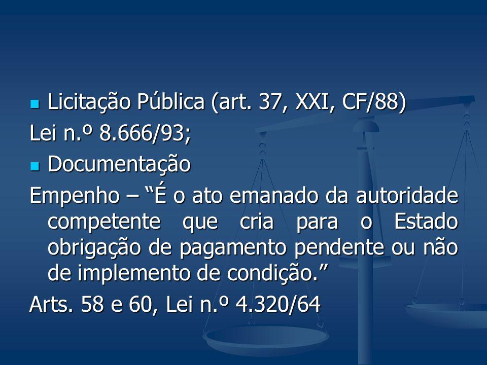 """Licitação Pública (art. 37, XXI, CF/88) Licitação Pública (art. 37, XXI, CF/88) Lei n.º 8.666/93; Documentação Documentação Empenho – """"É o ato emanado"""