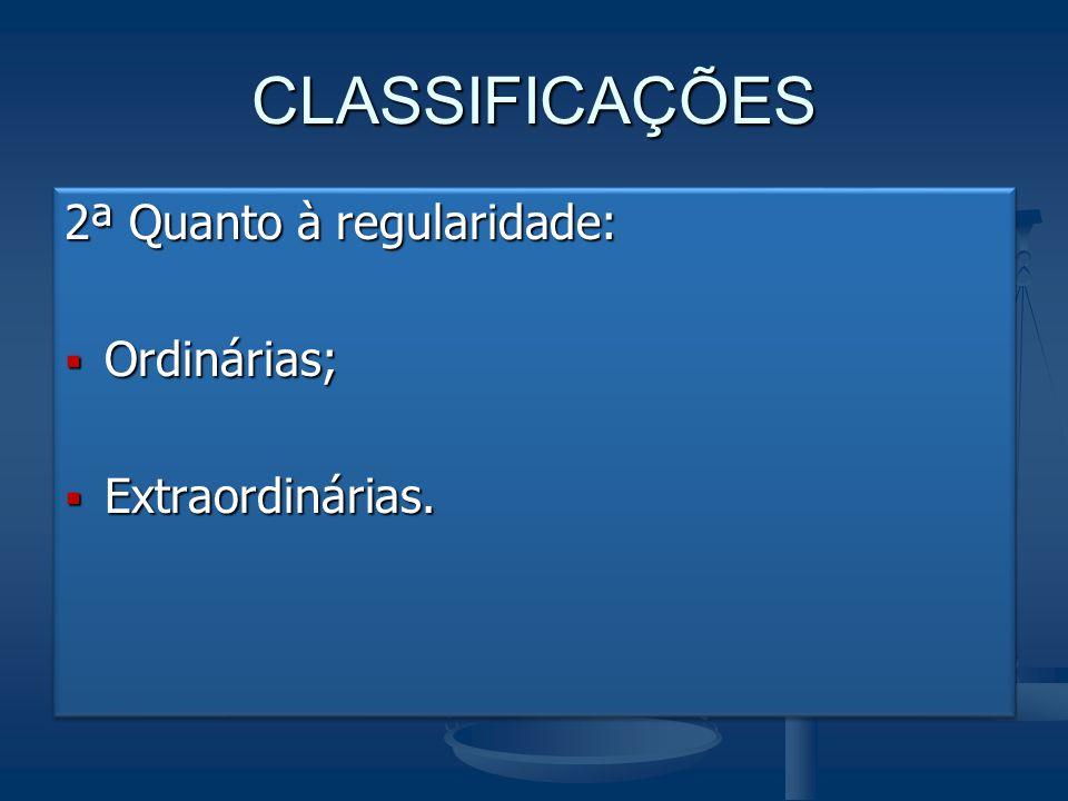 CLASSIFICAÇÕES 2ª Quanto à regularidade:  Ordinárias;  Extraordinárias. 2ª Quanto à regularidade:  Ordinárias;  Extraordinárias.