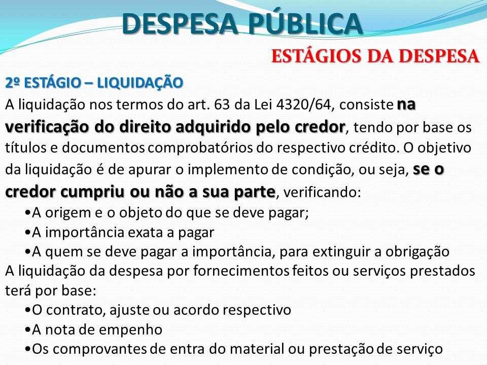 DESPESA PÚBLICA ESTÁGIOS DA DESPESA 2º ESTÁGIO – LIQUIDAÇÃO na verificação do direito adquirido pelo credor se o credor cumpriu ou não a sua parte A l