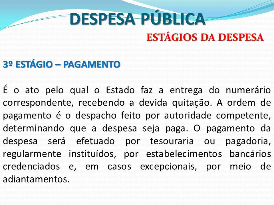 DESPESA PÚBLICA 3º ESTÁGIO – PAGAMENTO É o ato pelo qual o Estado faz a entrega do numerário correspondente, recebendo a devida quitação. A ordem de p