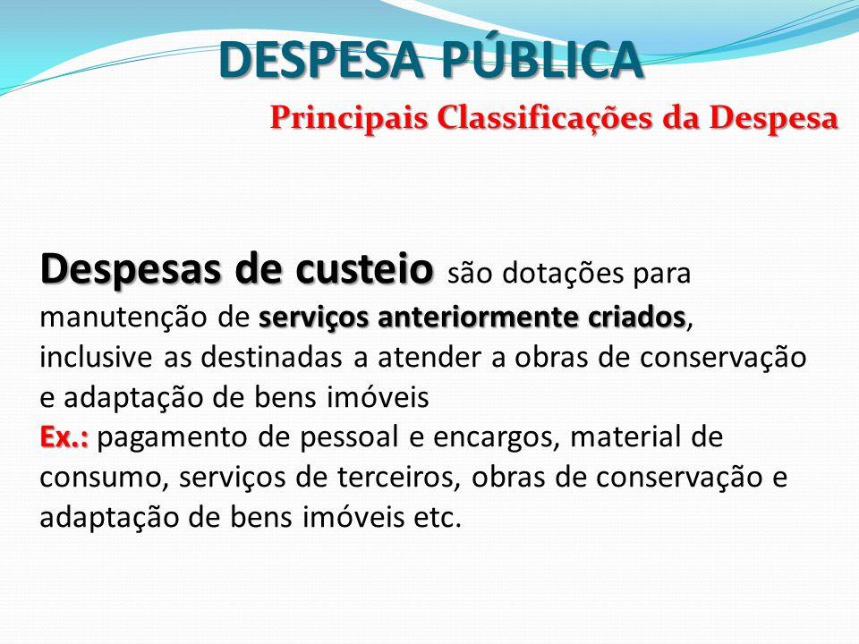 DESPESA PÚBLICA Principais Classificações da Despesa Despesas de custeio serviços anteriormente criados Despesas de custeio são dotações para manutenç
