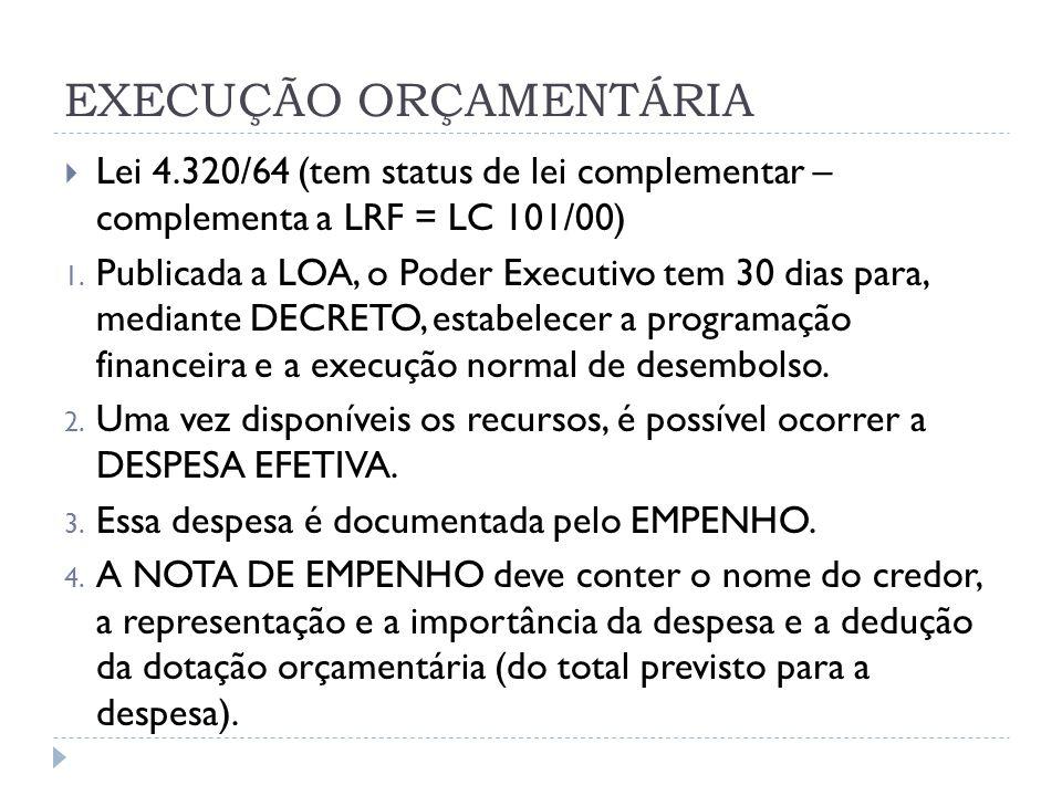 EXECUÇÃO ORÇAMENTÁRIA  Lei 4.320/64 (tem status de lei complementar – complementa a LRF = LC 101/00) 1. Publicada a LOA, o Poder Executivo tem 30 dia
