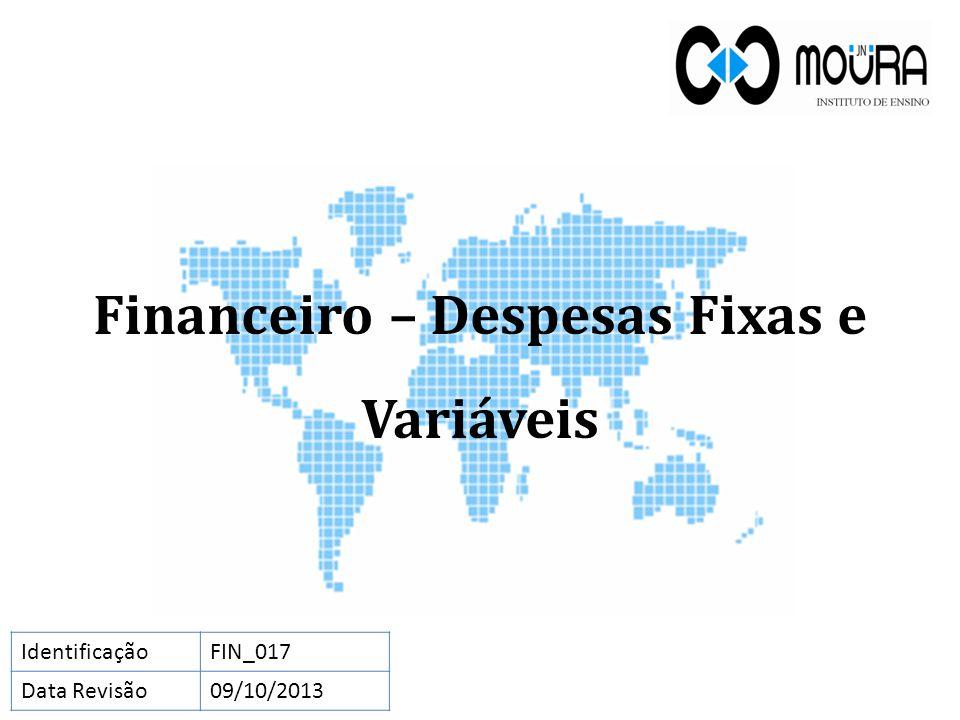 Financeiro – Despesas Fixas e Variáveis IdentificaçãoFIN_017 Data Revisão09/10/2013