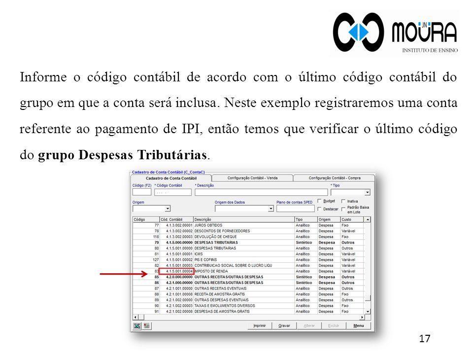 Informe o código contábil de acordo com o último código contábil do grupo em que a conta será inclusa. Neste exemplo registraremos uma conta referente